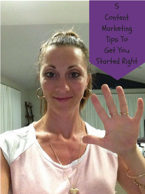 5 Content Marketing Tips To Get You Started Right