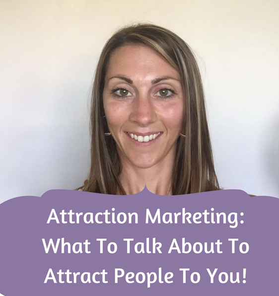 Attraction Marketing – What To Talk About To Attract People To You