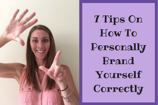 7 Tips On How To Personally Brand Yourself Correctly