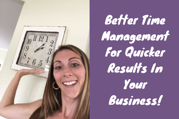Better Time Management For Quicker Results In Your Business