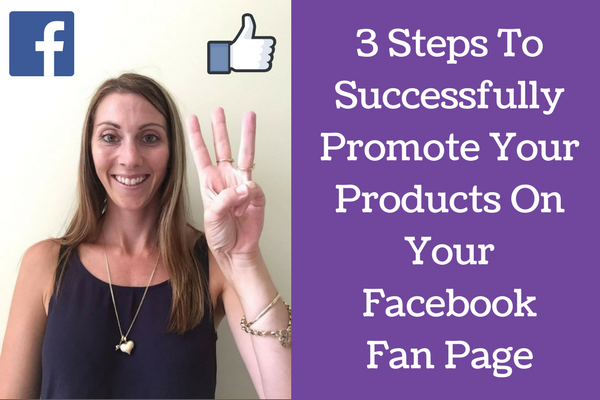 3 Steps To Successfully Promote Your Products On Your Facebook Fan Page
