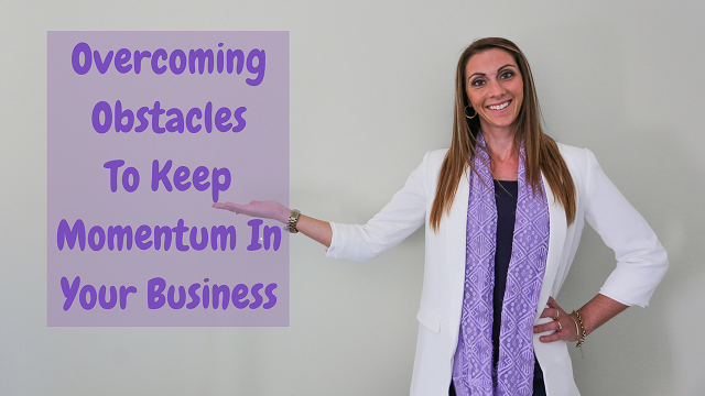 Overcoming Obstacles To Keep Momentum In Your business