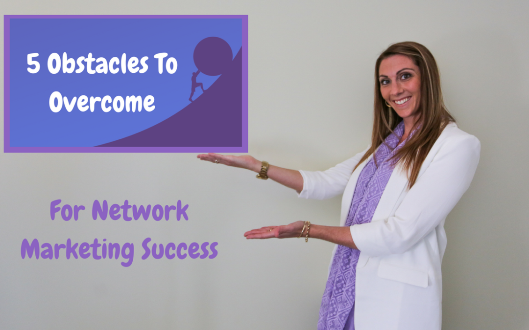 5 Obstacles To Overcome For Network Marketing Success