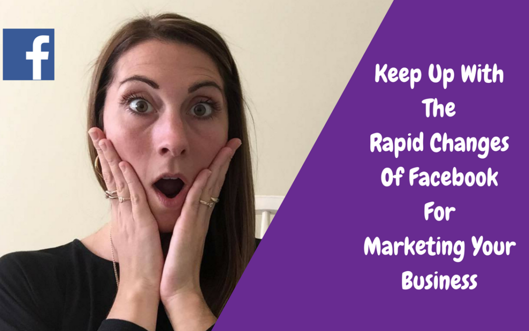 Keep Up With The Rapid Changes Of Facebook For Marketing Your Business