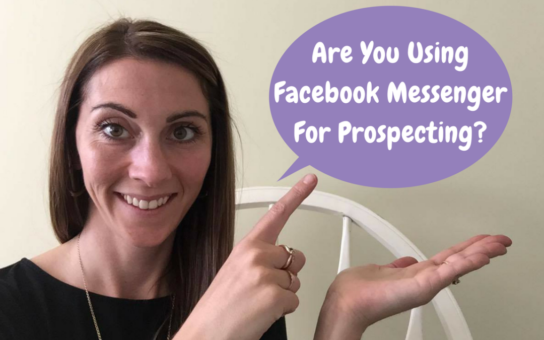 How To Use Facebook Messenger For An Effective Prospecting Tool