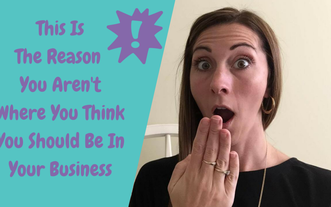 The Number 1 Reason You Aren't Where You Think You Should Be In Your Business