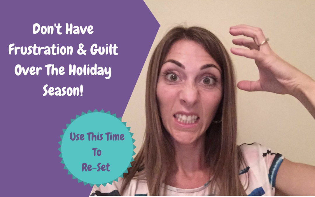 Ditch Frustration And Guilt Over The Holiday Season